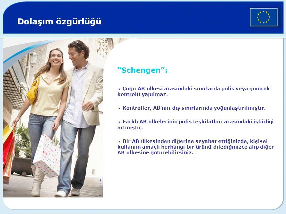 Dolaşım özgürlüğü Schengen :  Çoğu AB ülkesi arasındaki sınırlarda polis veya gümrük kontrolü yapılmaz.
