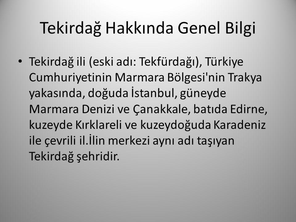 Tekirdağ Hakkında Genel Bilgi • Tekirdağ ili (eski adı: Tekfürdağı), Türkiye Cumhuriyetinin Marmara Bölgesi'nin Trakya yakasında, doğuda İstanbul, gün