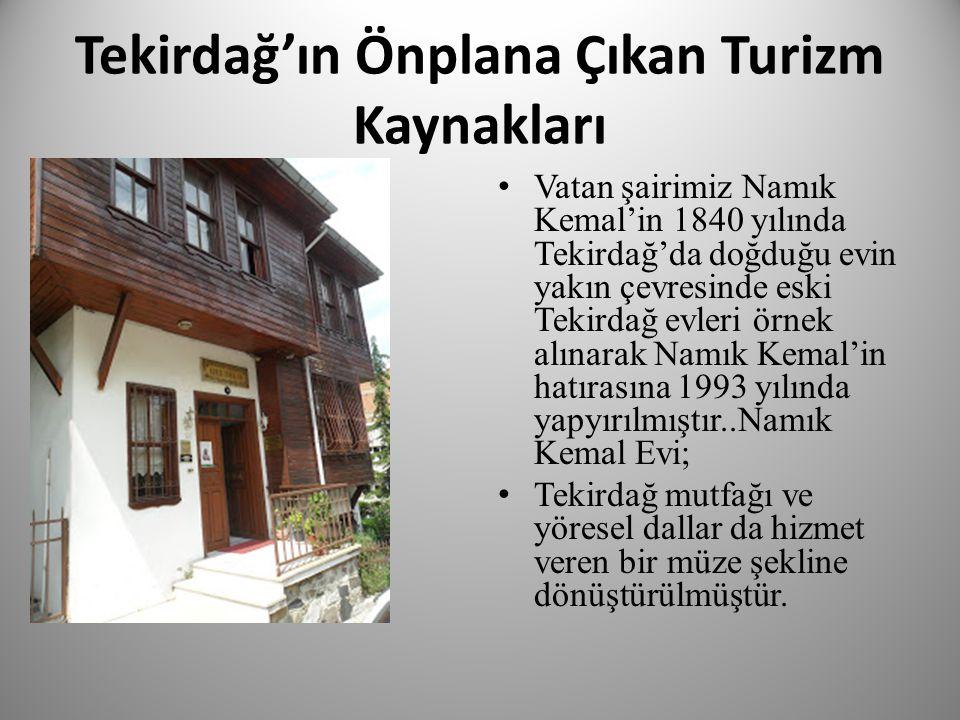 Tekirdağ'ın Önplana Çıkan Turizm Kaynakları • Vatan şairimiz Namık Kemal'in 1840 yılında Tekirdağ'da doğduğu evin yakın çevresinde eski Tekirdağ evler