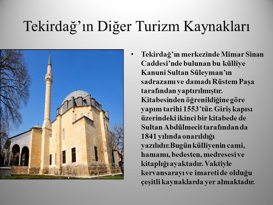 Tekirdağ'ın Diğer Turizm Kaynakları • Tekirdağ'ın merkezinde Mimar Sinan Caddesi'nde bulunan bu külliye Kanuni Sultan Süleyman'ın sadrazamı ve damadı