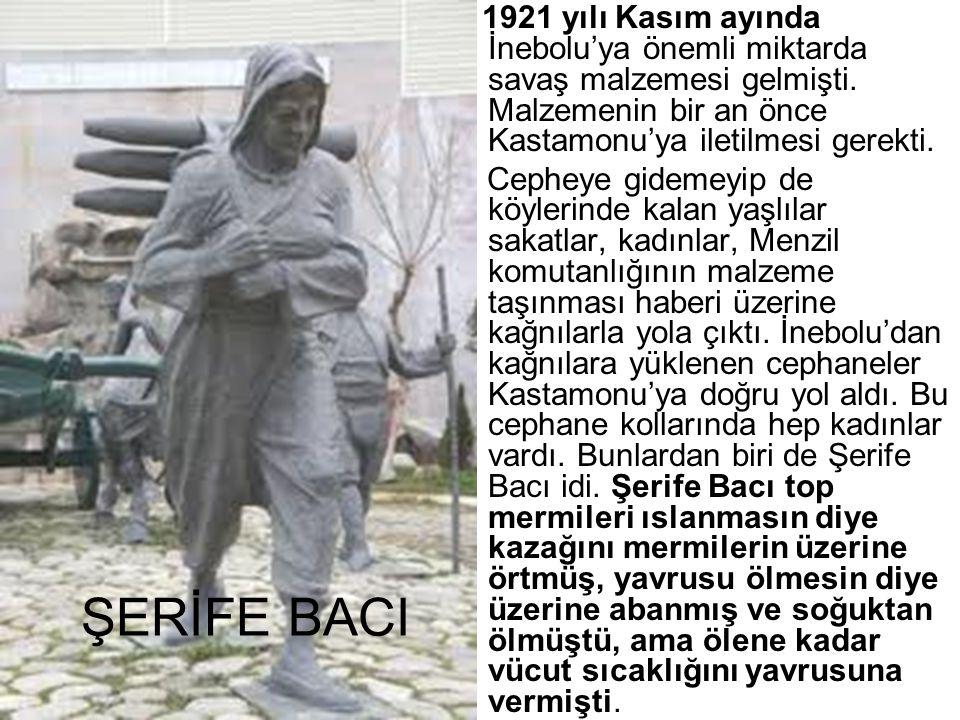 ŞERİFE BACI 1921 yılı Kasım ayında İnebolu'ya önemli miktarda savaş malzemesi gelmişti. Malzemenin bir an önce Kastamonu'ya iletilmesi gerekti. Cephey