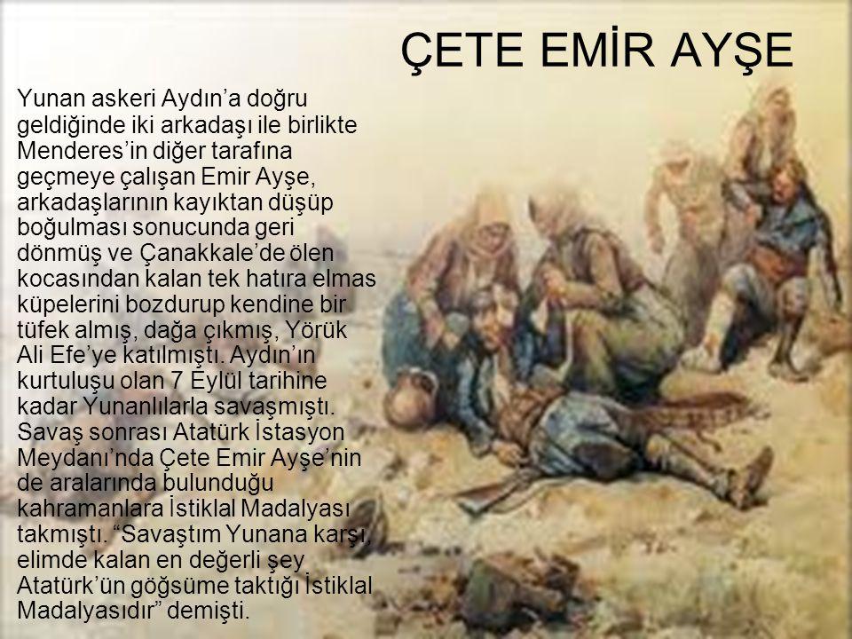 ÇETE EMİR AYŞE Yunan askeri Aydın'a doğru geldiğinde iki arkadaşı ile birlikte Menderes'in diğer tarafına geçmeye çalışan Emir Ayşe, arkadaşlarının ka
