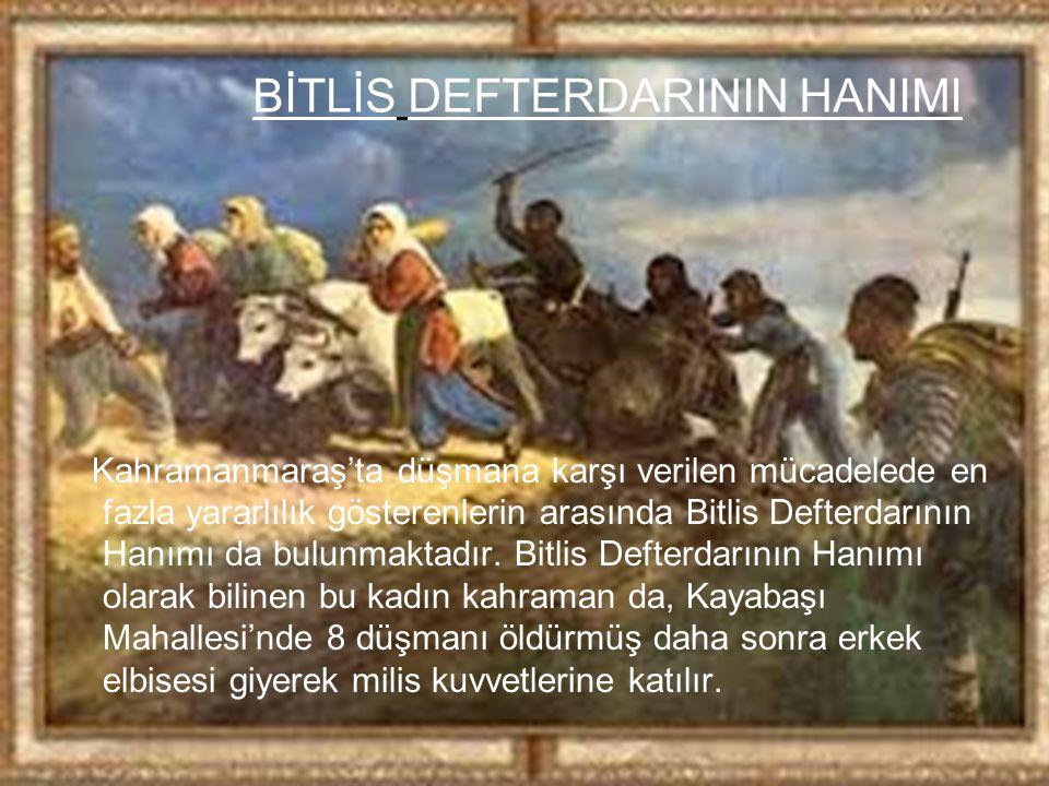BİTLİS DEFTERDARININ HANIMI Kahramanmaraş'ta düşmana karşı verilen mücadelede en fazla yararlılık gösterenlerin arasında Bitlis Defterdarının Hanımı d