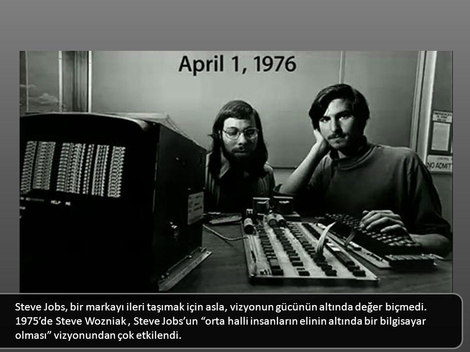 Steve Jobs, bir markayı ileri taşımak için asla, vizyonun gücünün altında değer biçmedi.