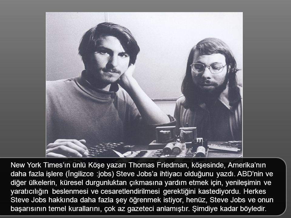 New York Times'ın ünlü Köşe yazarı Thomas Friedman, köşesinde, Amerika'nın daha fazla işlere (İngilizce :jobs) Steve Jobs'a ihtiyacı olduğunu yazdı.