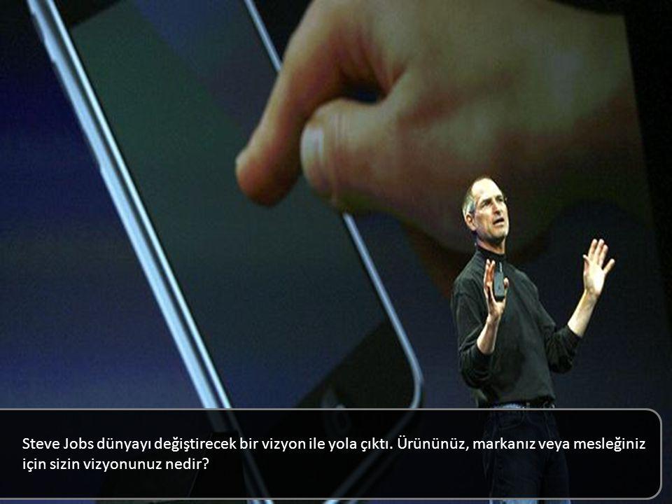 Steve Jobs dünyayı değiştirecek bir vizyon ile yola çıktı.