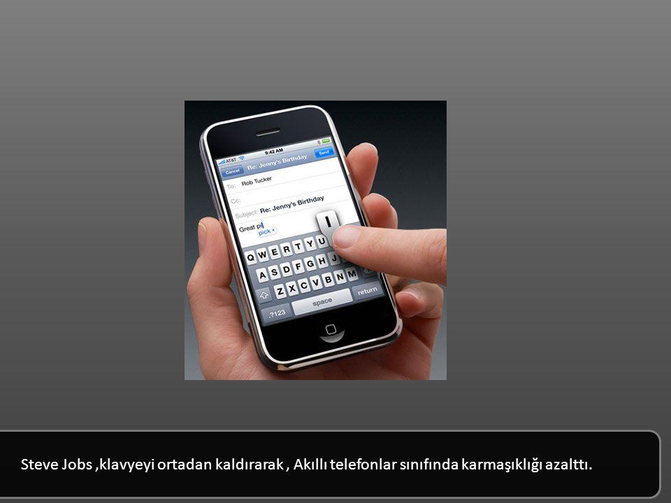 Steve Jobs,klavyeyi ortadan kaldırarak, Akıllı telefonlar sınıfında karmaşıklığı azalttı.