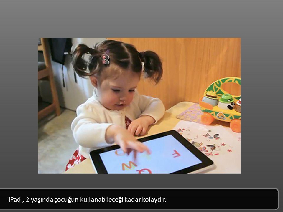 iPad, 2 yaşında çocuğun kullanabileceği kadar kolaydır.