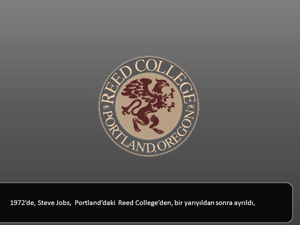 1972'de, Steve Jobs, Portland'daki Reed College'den, bir yarıyıldan sonra ayrıldı,
