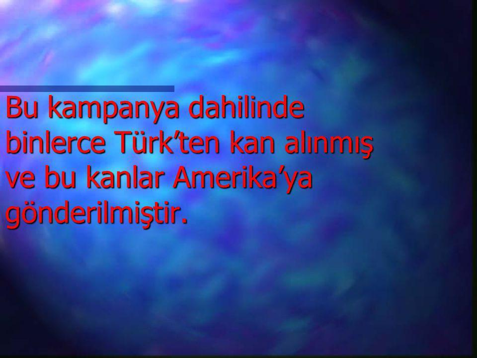 Bu kampanya dahilinde binlerce Türk'ten kan alınmış ve bu kanlar Amerika'ya gönderilmiştir.