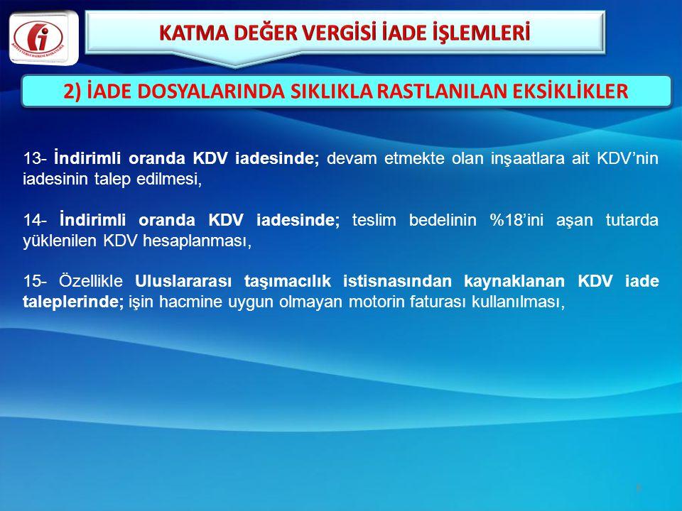 13- İndirimli oranda KDV iadesinde; devam etmekte olan inşaatlara ait KDV'nin iadesinin talep edilmesi, 14- İndirimli oranda KDV iadesinde; teslim bed
