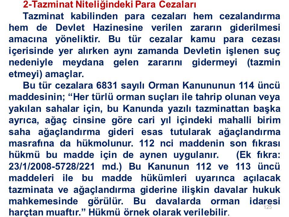 125 2-Tazminat Niteliğindeki Para Cezaları Tazminat kabilinden para cezaları hem cezalandırma hem de Devlet Hazinesine verilen zararın giderilmesi amacına yöneliktir.