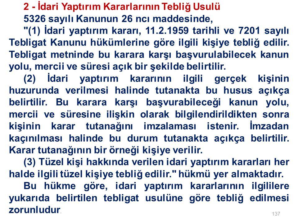 137 2 - İdari Yaptırım Kararlarının Tebliğ Usulü 5326 sayılı Kanunun 26 ncı maddesinde, (1) İdari yaptırım kararı, 11.2.1959 tarihli ve 7201 sayılı Tebligat Kanunu hükümlerine göre ilgili kişiye tebliğ edilir.