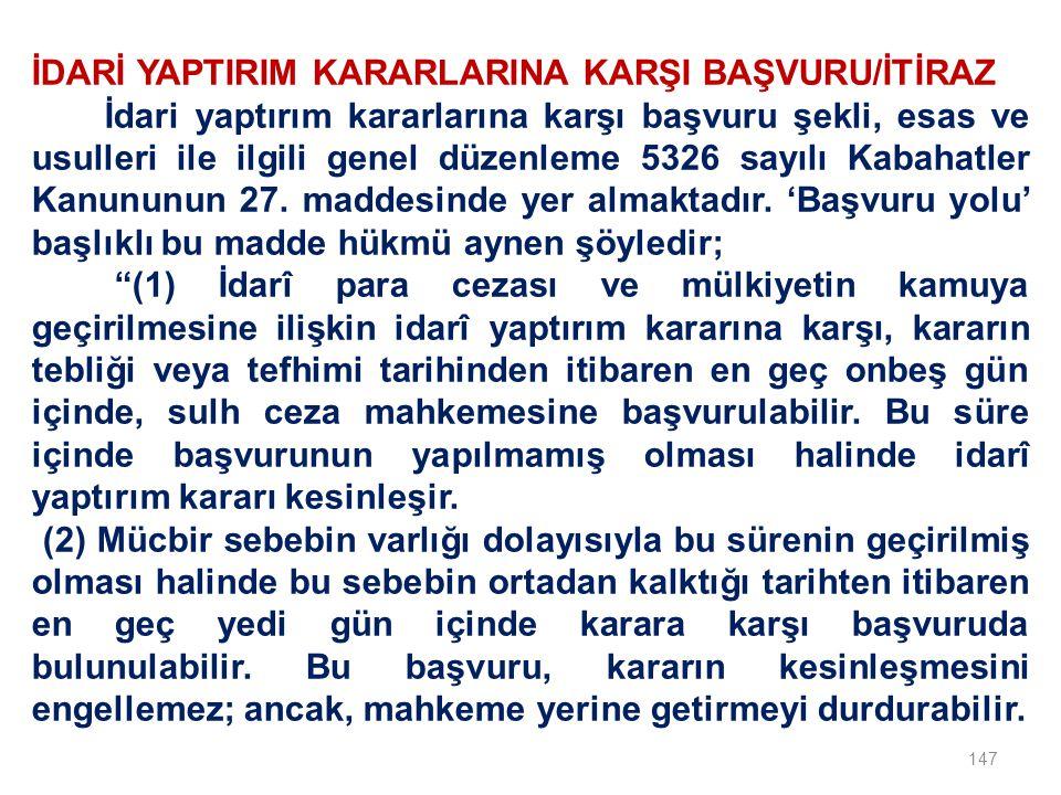 147 İDARİ YAPTIRIM KARARLARINA KARŞI BAŞVURU/İTİRAZ İdari yaptırım kararlarına karşı başvuru şekli, esas ve usulleri ile ilgili genel düzenleme 5326 sayılı Kabahatler Kanununun 27.