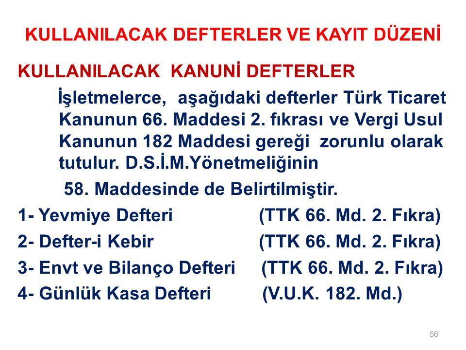 56 KULLANILACAK KANUNİ DEFTERLER İşletmelerce, aşağıdaki defterler Türk Ticaret Kanunun 66.