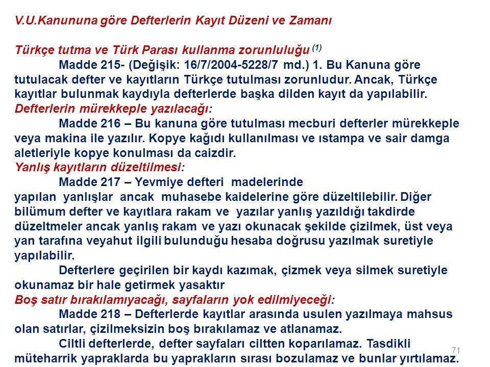 71 V.U.Kanununa göre Defterlerin Kayıt Düzeni ve Zamanı Türkçe tutma ve Türk Parası kullanma zorunluluğu (1) Madde 215- (Değişik: 16/7/2004-5228/7 md.) 1.
