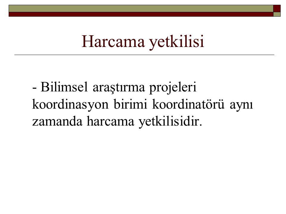 Harcama yetkilisi - Bilimsel araştırma projeleri koordinasyon birimi koordinatörü aynı zamanda harcama yetkilisidir.