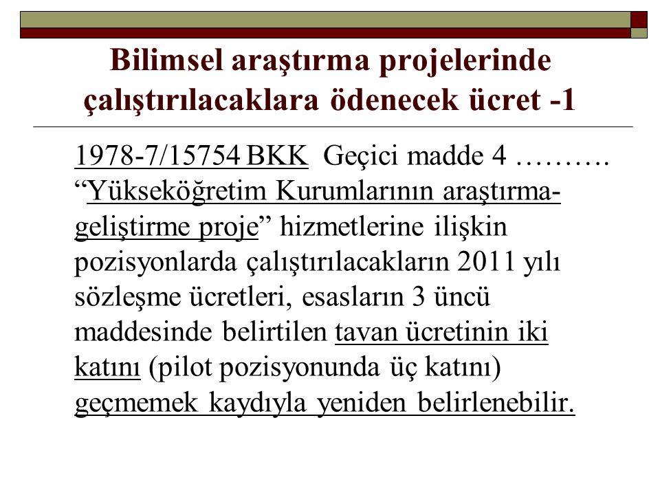 Bilimsel araştırma projelerinde çalıştırılacaklara ödenecek ücret -1 1978-7/15754 BKK Geçici madde 4 ……….