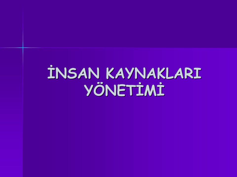 KAYNAKLAR 1- Prof.Dr. Öznur YÜKSEL, İnsan Kaynakları Yönetimi, Gazi Kitabevi, Ankara.