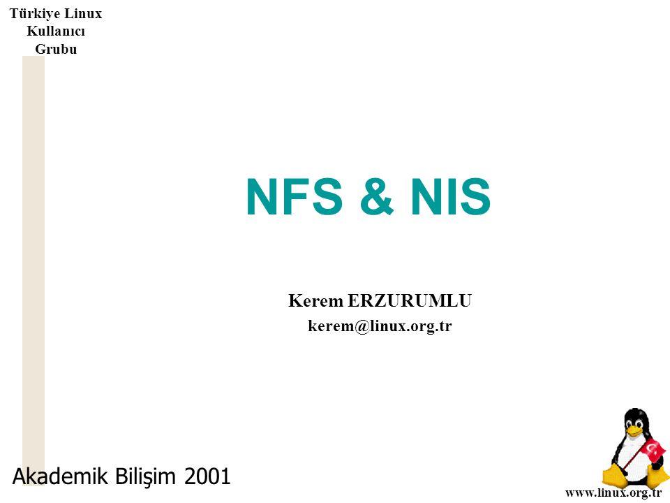 www.linux.org.tr Türkiye Linux Kullanıcı Grubu NFS & NIS Kerem ERZURUMLU kerem@linux.org.tr Akademik Bilişim 2001