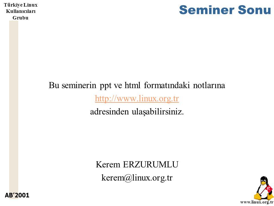 AB'2001 www.linux.org.tr Türkiye Linux Kullanıcıları Grubu Seminer Sonu Bu seminerin ppt ve html formatındaki notlarına http://www.linux.org.tr adresinden ulaşabilirsiniz.