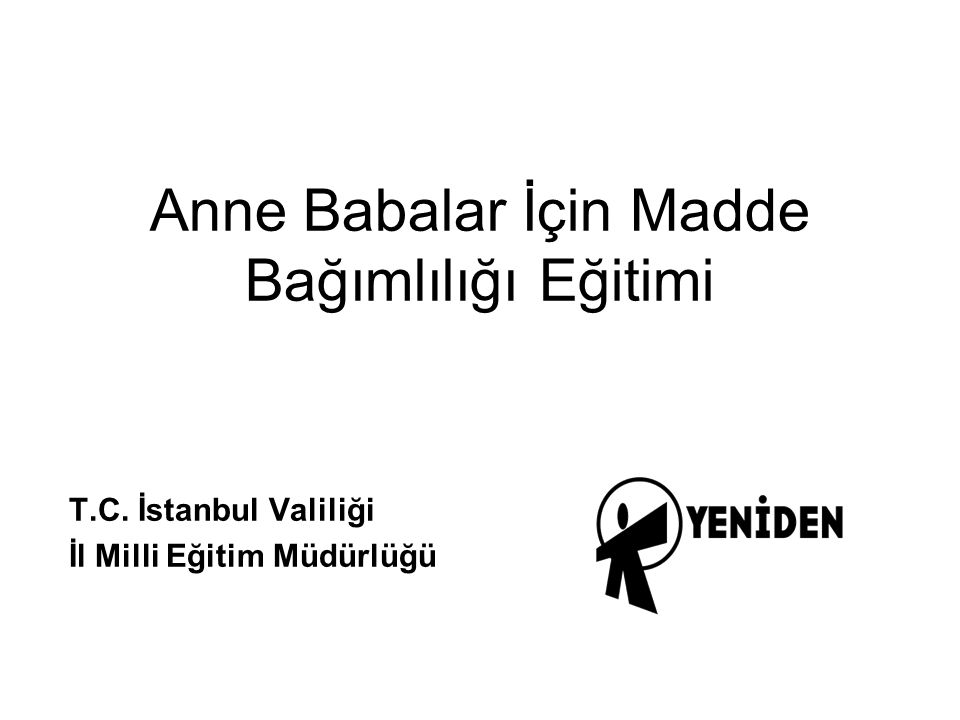 Anne Babalar İçin Madde Bağımlılığı Eğitimi T.C. İstanbul Valiliği İl Milli Eğitim Müdürlüğü