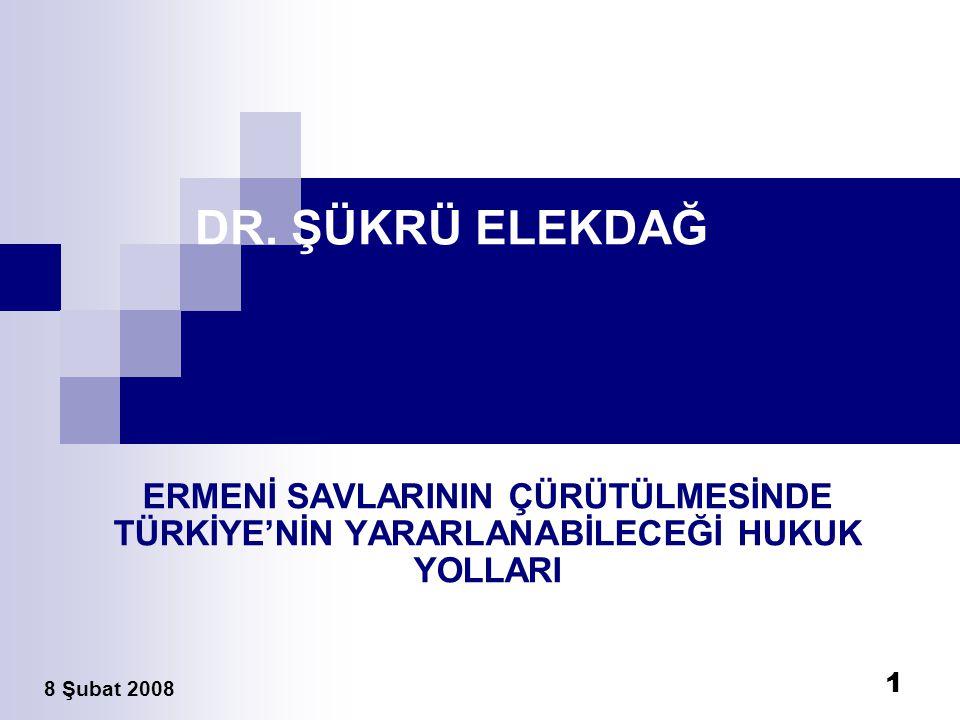 1 DR. ŞÜKRÜ ELEKDAĞ ERMENİ SAVLARININ ÇÜRÜTÜLMESİNDE TÜRKİYE'NİN YARARLANABİLECEĞİ HUKUK YOLLARI 8 Şubat 2008