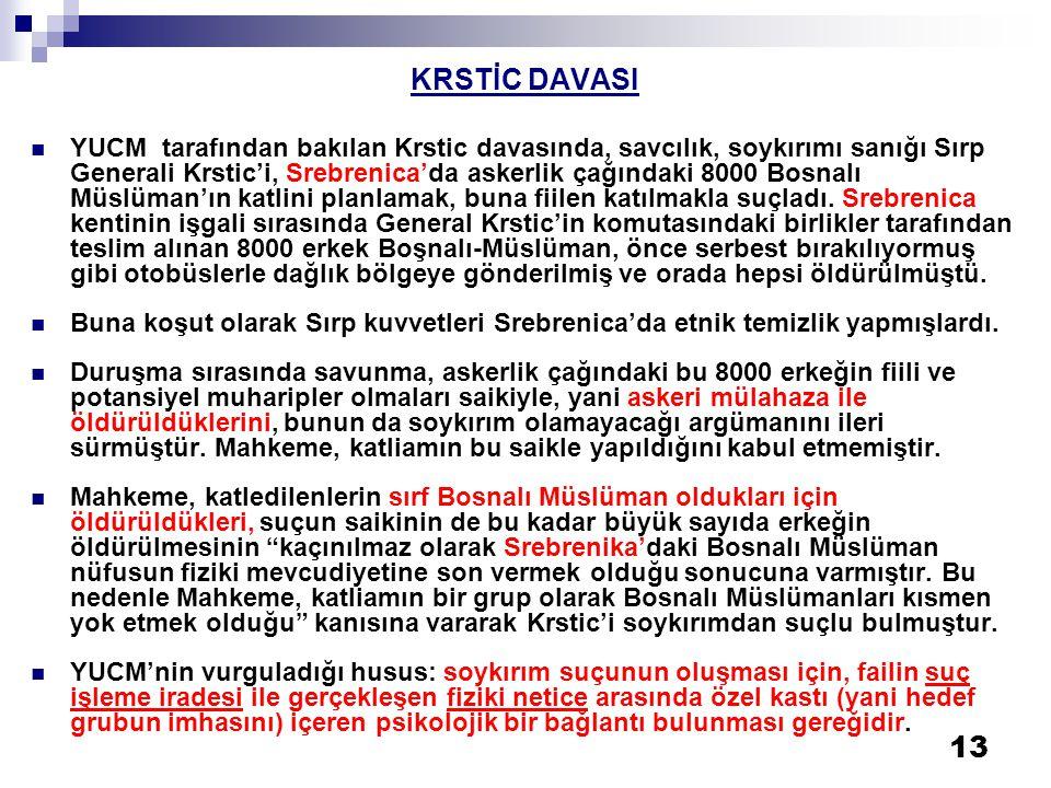 13 KRSTİC DAVASI  YUCM tarafından bakılan Krstic davasında, savcılık, soykırımı sanığı Sırp Generali Krstic'i, Srebrenica'da askerlik çağındaki 8000