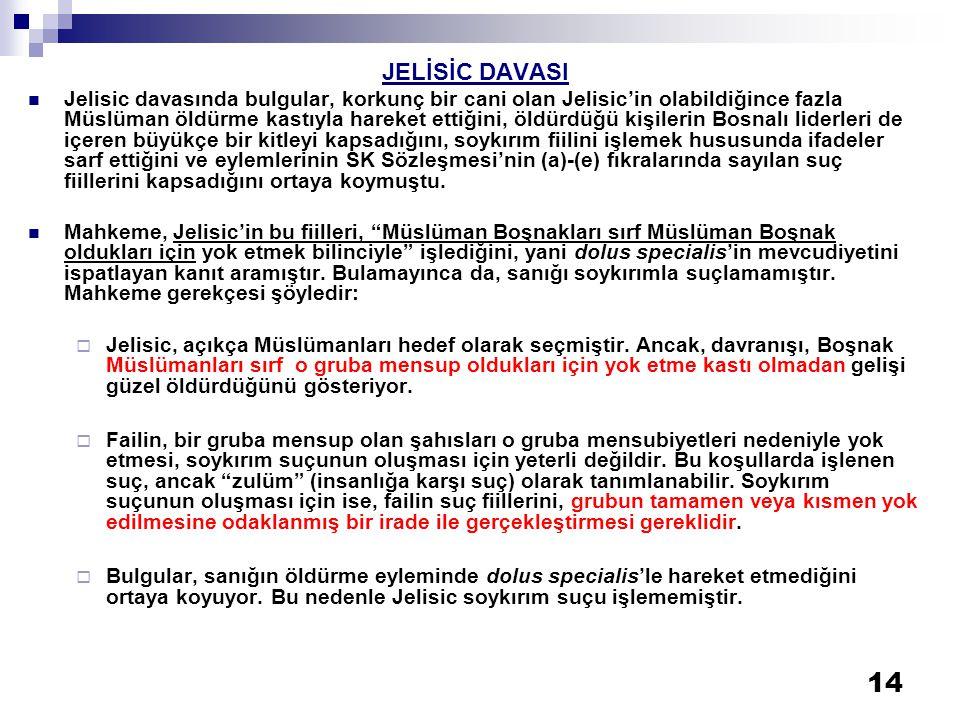 14 JELİSİC DAVASI  Jelisic davasında bulgular, korkunç bir cani olan Jelisic'in olabildiğince fazla Müslüman öldürme kastıyla hareket ettiğini, öldür