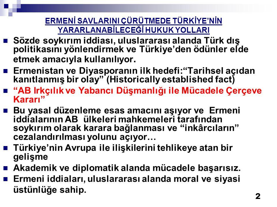 2 ERMENİ SAVLARINI ÇÜRÜTMEDE TÜRKİYE'NİN YARARLANABİLECEĞİ HUKUK YOLLARI  Sözde soykırım iddiası, uluslararası alanda Türk dış politikasını yönlendir