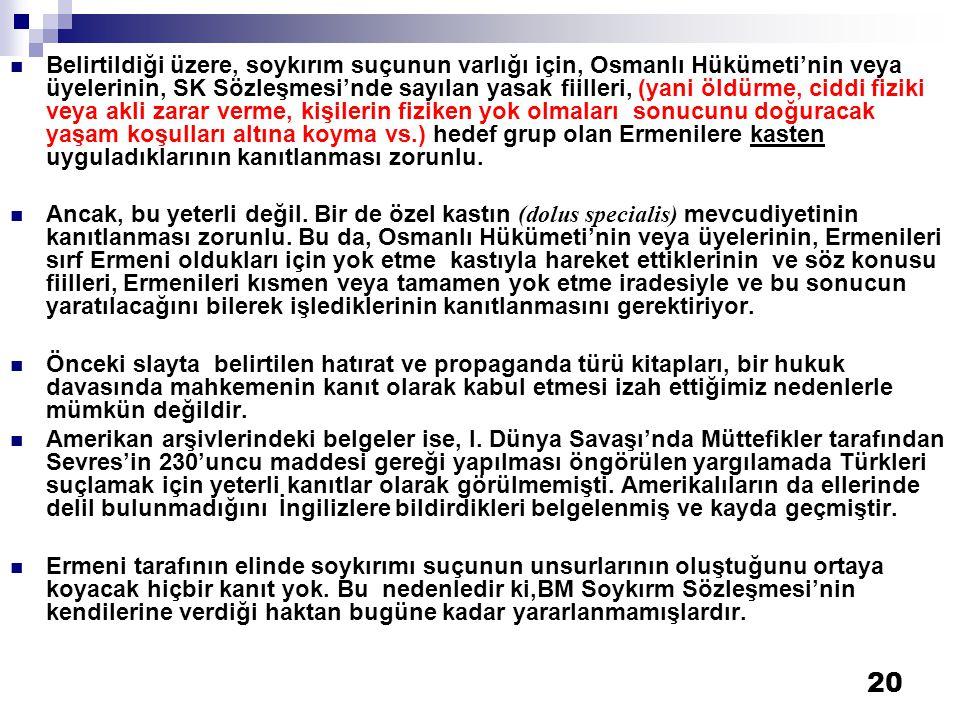 20  Belirtildiği üzere, soykırım suçunun varlığı için, Osmanlı Hükümeti'nin veya üyelerinin, SK Sözleşmesi'nde sayılan yasak fiilleri, (yani öldürme,