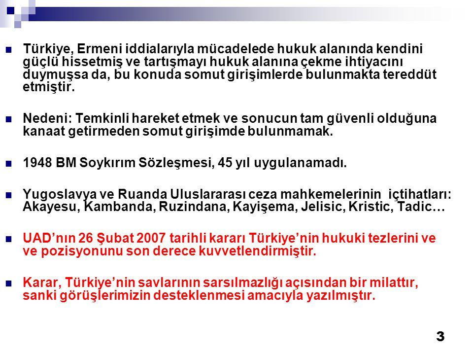 3  Türkiye, Ermeni iddialarıyla mücadelede hukuk alanında kendini güçlü hissetmiş ve tartışmayı hukuk alanına çekme ihtiyacını duymuşsa da, bu konuda