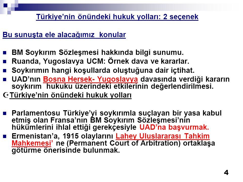 4 Türkiye'nin önündeki hukuk yolları: 2 seçenek Bu sunuşta ele alacağımız konular  BM Soykırım Sözleşmesi hakkında bilgi sunumu.  Ruanda, Yugoslavya