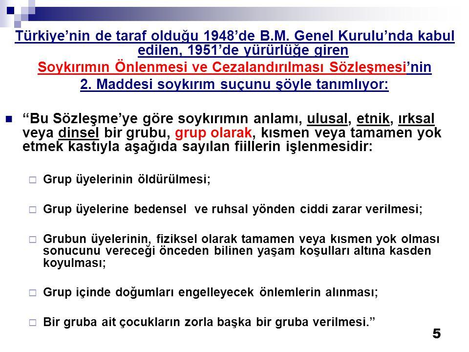 5 Türkiye'nin de taraf olduğu 1948'de B.M. Genel Kurulu'nda kabul edilen, 1951'de yürürlüğe giren Soykırımın Önlenmesi ve Cezalandırılması Sözleşmesi'