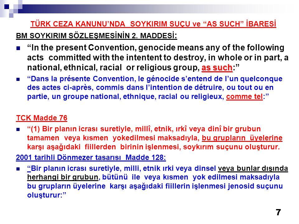 """7 TÜRK CEZA KANUNU'NDA SOYKIRIM SUÇU ve """"AS SUCH"""" İBARESİ BM SOYKIRIM SÖZLEŞMESİNİN 2. MADDESİ : as such  """"In the present Convention, genocide means"""