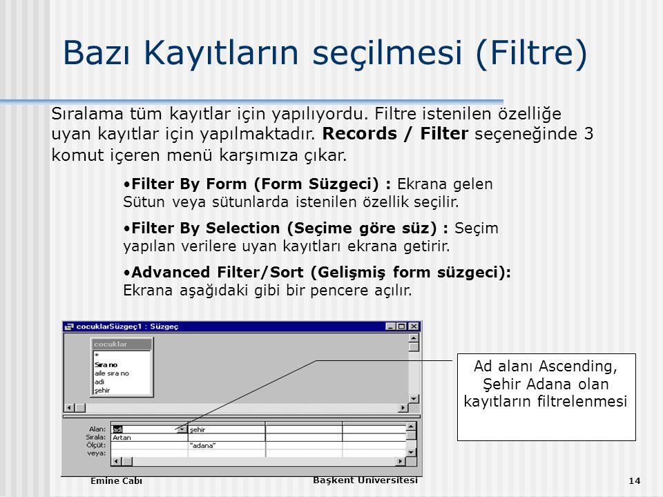 Emine Cabı Başkent Üniversitesi 14 Bazı Kayıtların seçilmesi (Filtre) Sıralama tüm kayıtlar için yapılıyordu.