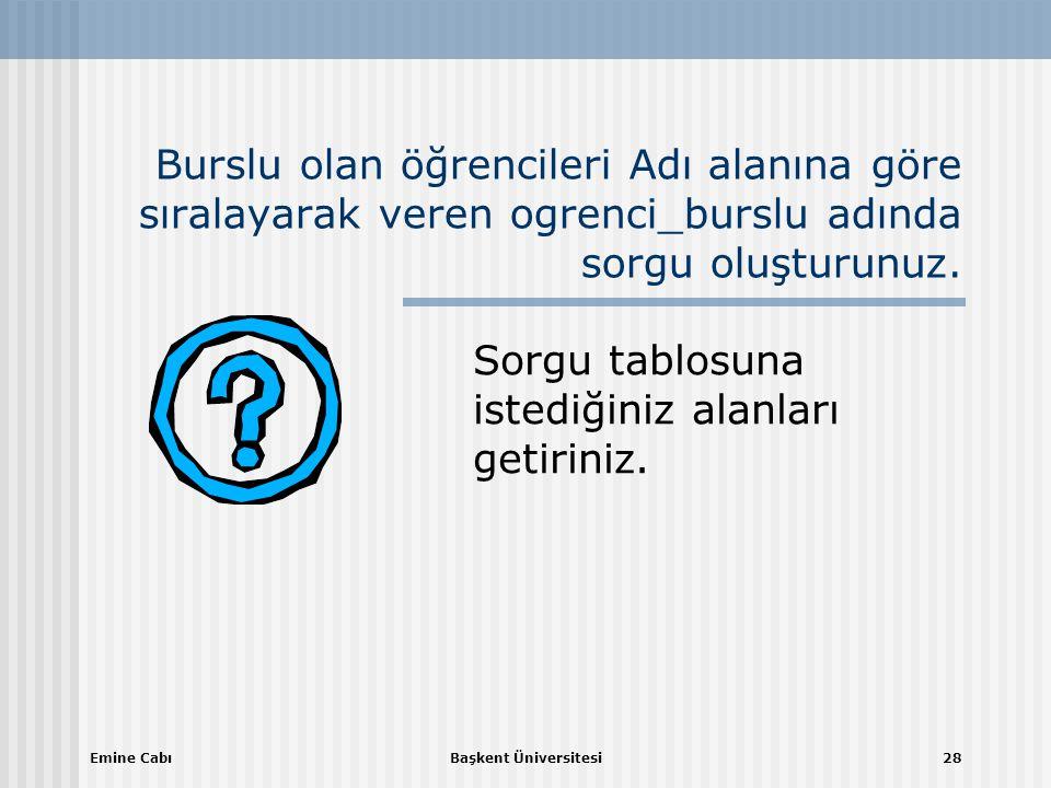 Emine CabıBaşkent Üniversitesi28 Burslu olan öğrencileri Adı alanına göre sıralayarak veren ogrenci_burslu adında sorgu oluşturunuz.