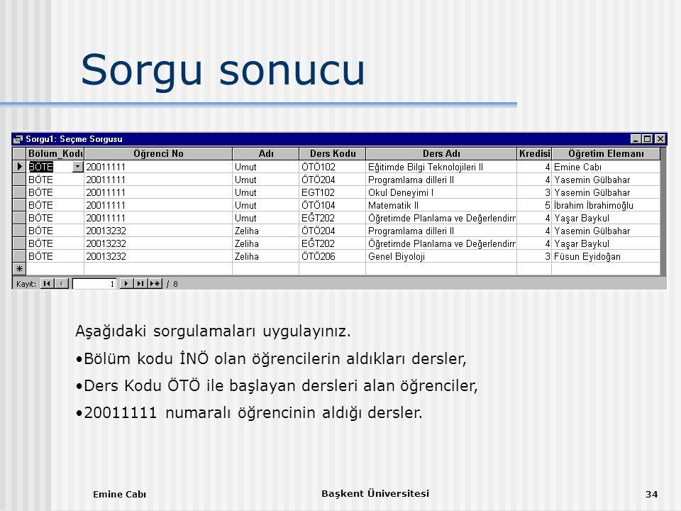 Emine Cabı Başkent Üniversitesi 34 Sorgu sonucu Aşağıdaki sorgulamaları uygulayınız.