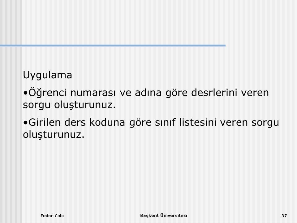 Emine Cabı Başkent Üniversitesi 37 Uygulama •Öğrenci numarası ve adına göre desrlerini veren sorgu oluşturunuz.