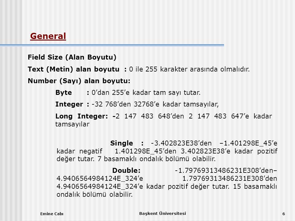 Emine Cabı Başkent Üniversitesi 6 Field Size (Alan Boyutu) Text (Metin) alan boyutu : 0 ile 255 karakter arasında olmalıdır.