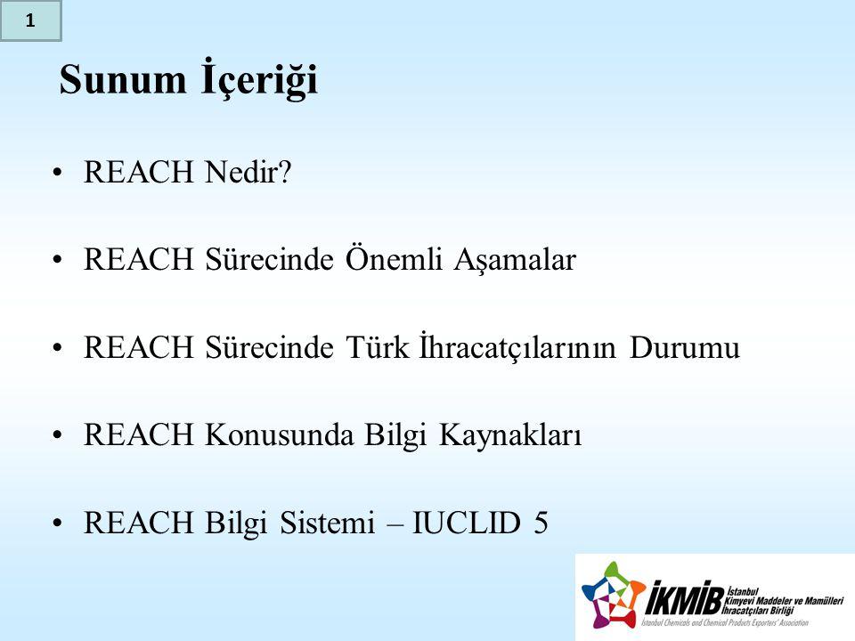 Sunum İçeriği •REACH Nedir? •REACH Sürecinde Önemli Aşamalar •REACH Sürecinde Türk İhracatçılarının Durumu •REACH Konusunda Bilgi Kaynakları •REACH Bi