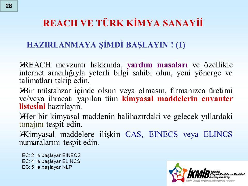 REACH VE TÜRK KİMYA SANAYİİ HAZIRLANMAYA ŞİMDİ BAŞLAYIN ! (1)  REACH mevzuatı hakkında, yardım masaları ve özellikle internet aracılığıyla yeterli bi