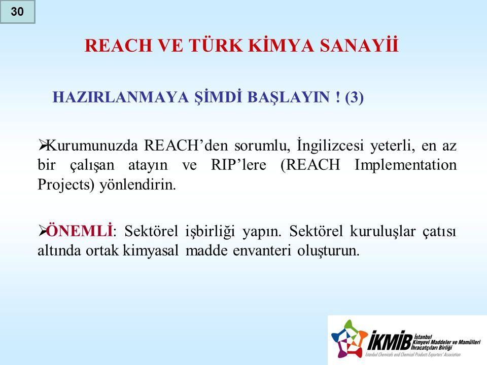 REACH VE TÜRK KİMYA SANAYİİ HAZIRLANMAYA ŞİMDİ BAŞLAYIN ! (3)  Kurumunuzda REACH'den sorumlu, İngilizcesi yeterli, en az bir çalışan atayın ve RIP'le