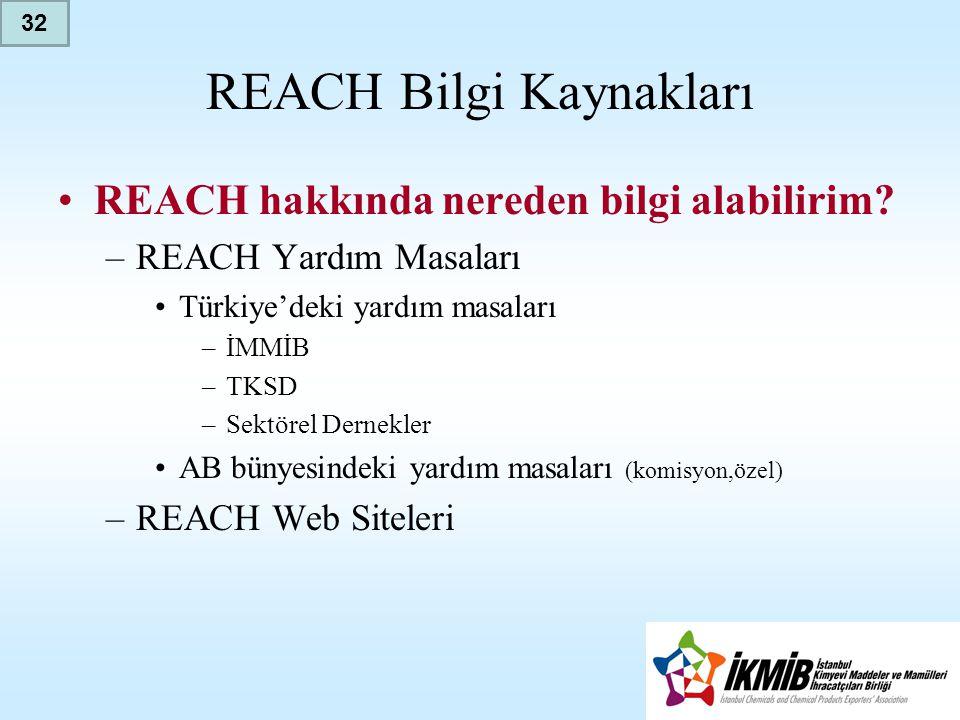 REACH Bilgi Kaynakları •REACH hakkında nereden bilgi alabilirim? –REACH Yardım Masaları •Türkiye'deki yardım masaları –İMMİB –TKSD –Sektörel Dernekler