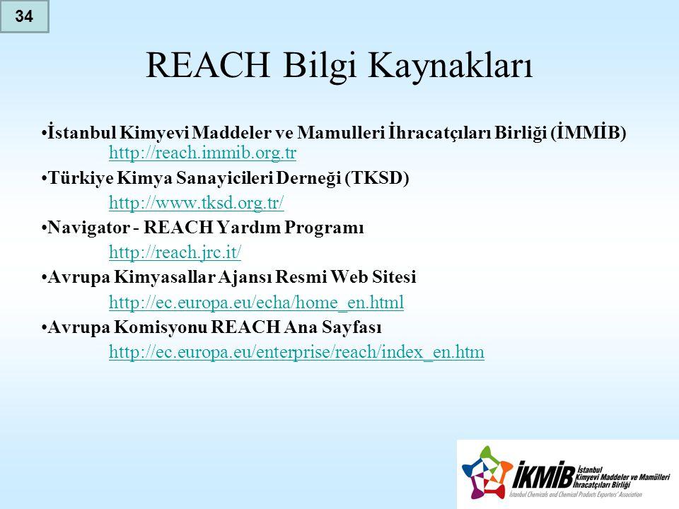 REACH Bilgi Kaynakları •İstanbul Kimyevi Maddeler ve Mamulleri İhracatçıları Birliği (İMMİB) http://reach.immib.org.tr http://reach.immib.org.tr •Türk