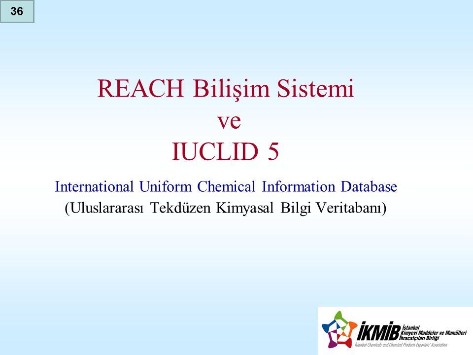 REACH Bilişim Sistemi ve IUCLID 5 International Uniform Chemical Information Database (Uluslararası Tekdüzen Kimyasal Bilgi Veritabanı) 36
