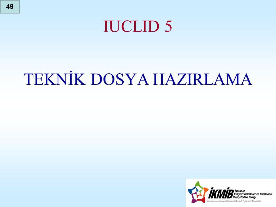 IUCLID 5 TEKNİK DOSYA HAZIRLAMA 49