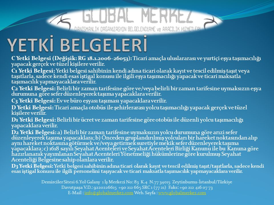 C Yetki Belgesi (Değişik: RG 18.1.2006–26053): Ticari amaçla uluslararası ve yurtiçi eşya taşımacılığı yapacak gerçek ve tüzel kişilere verilir. C1 Ye