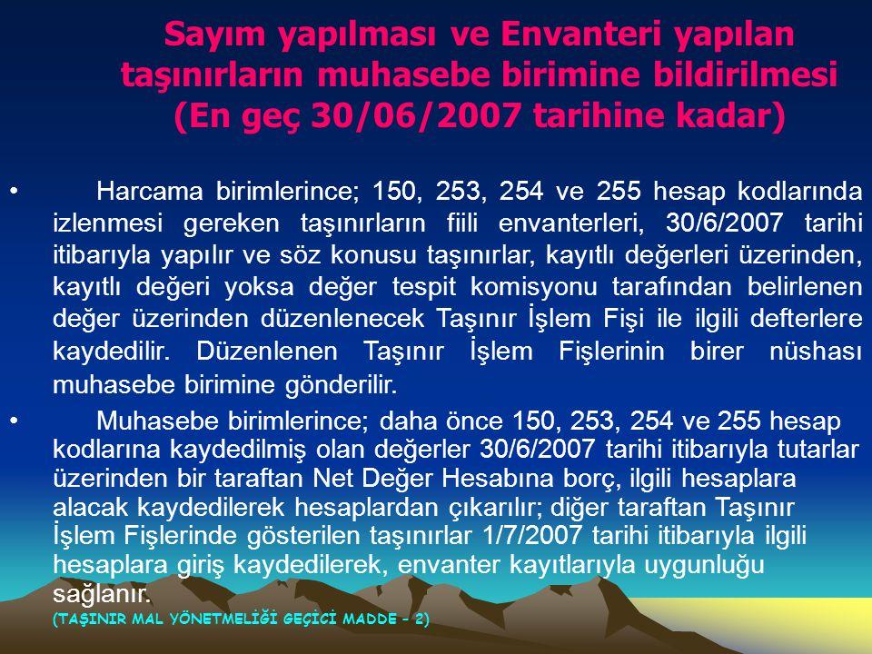 Sayım yapılması ve Envanteri yapılan taşınırların muhasebe birimine bildirilmesi (En geç 30/06/2007 tarihine kadar) • Harcama birimlerince; 150, 253,
