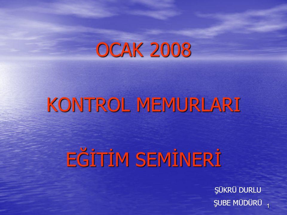 1 OCAK 2008 KONTROL MEMURLARI EĞİTİM SEMİNERİ ŞÜKRÜ DURLU ŞUBE MÜDÜRÜ